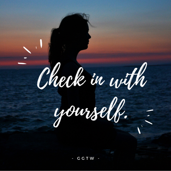 Check in with yourself. #ggtw
