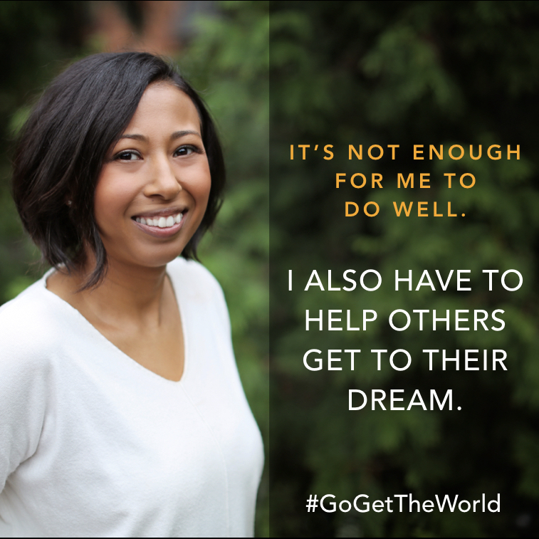 It's not enough for me to do well. I also have to help others get to their dream. #GoGetTheWorld