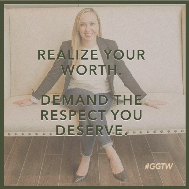 Realize your worth. Demand the respect you deserve.