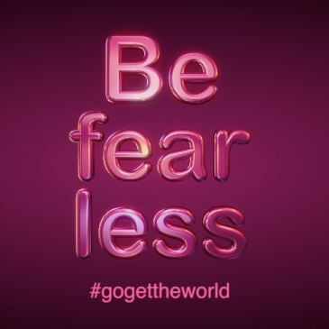 Be fearless. #gogettheworld