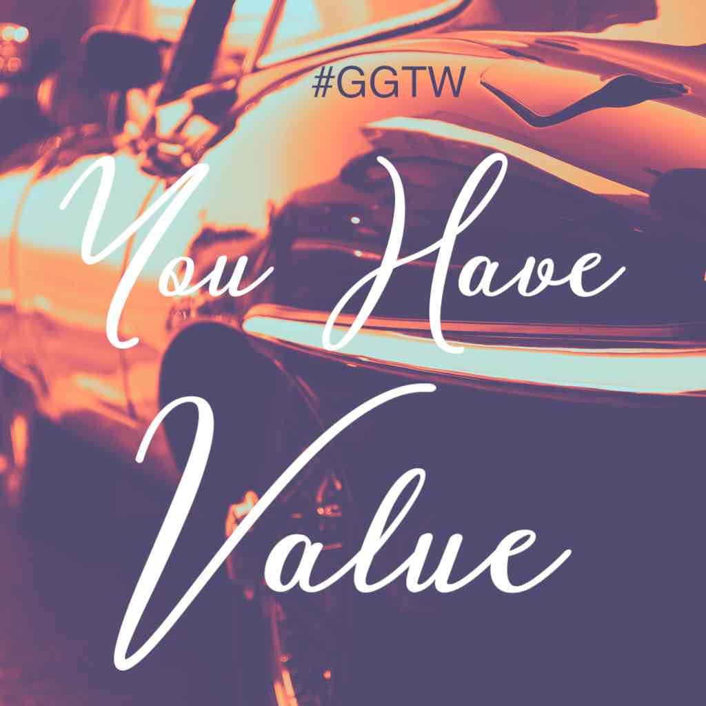You have value. #GGTW